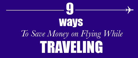 Travel tips to save money on Plane Tickets while traveling