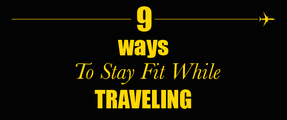 9 Ways to Stay fit while traveling